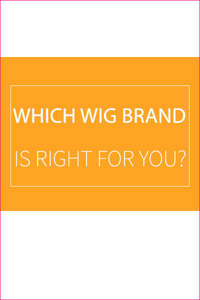 Which Wig Brand is Right for You?